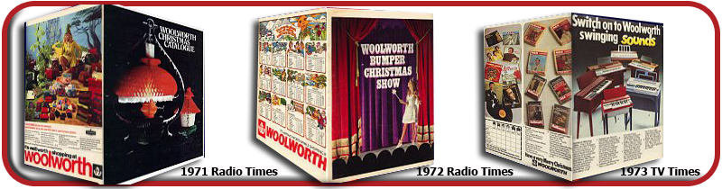 Woolworth was the first retailer to distribute Christmas catalogues as a centre-spread insert in the UK's main television listing magazines - the Radio Times (from 1971) and the TV Times (from 1973)