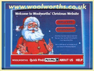 Woolworths first website, which opened in November 1999.  It featured a small range of Toys, Gifts and Entertainment.  The site was developed by Digitas
