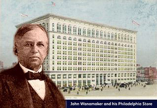 John Wanamaker - American Merchant Prince and one of Frank Woolworth's heroes, along with his Philadelphia flagship store